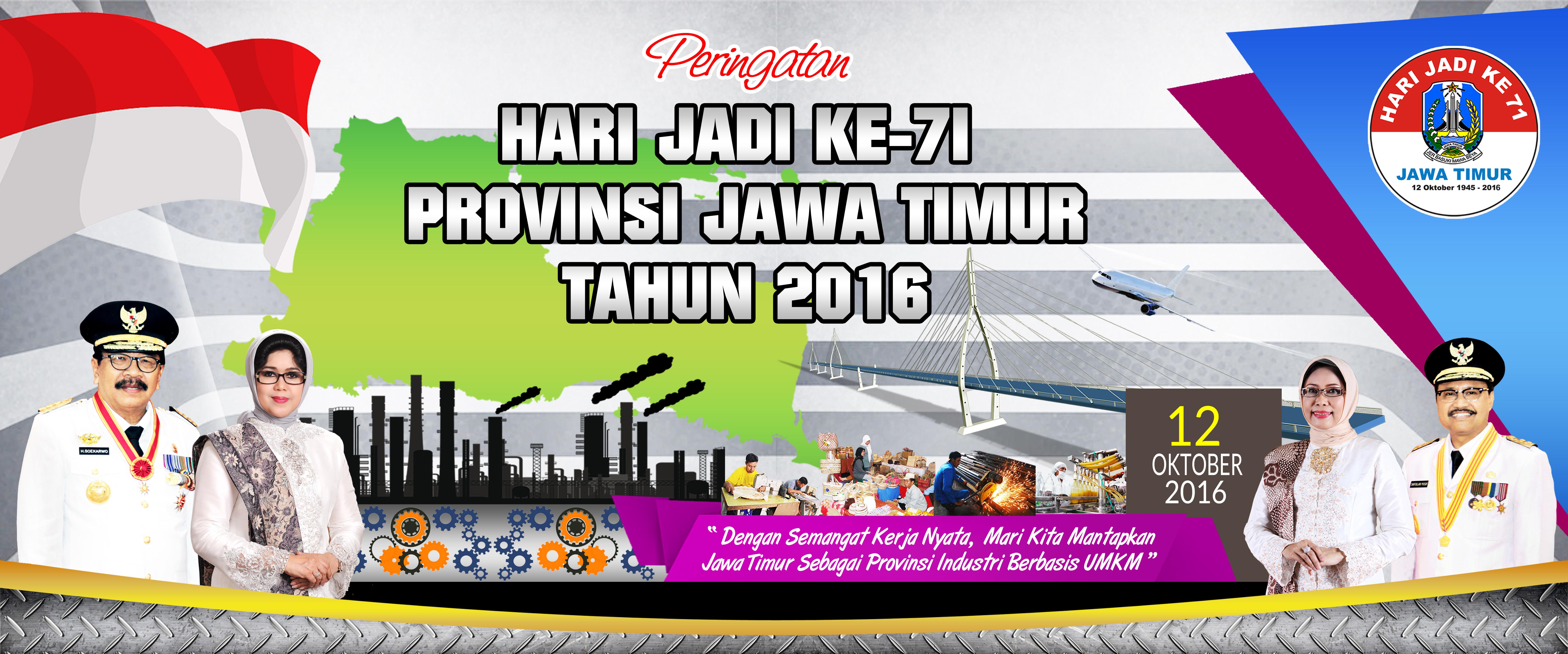 Peringatan Hari Jadi Ke-71 Provinsi Jawa Timur Tahun 2016<BR>Dengan Semangat Kerja Nyata, Mari Kita Mantapkan Jawa Timur Sebagai Provinsi Industri Berbasis UMKM